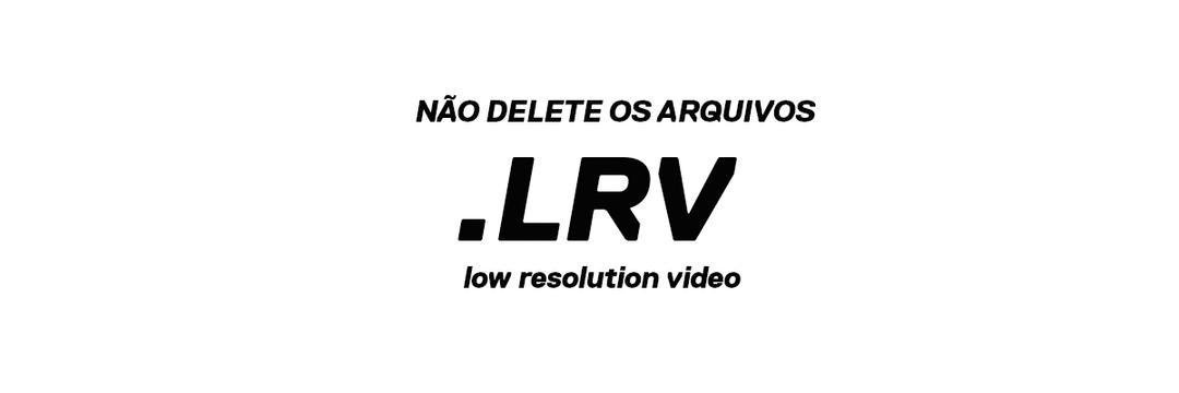 [DICA] Arquivos .LRV, o que fazer com eles?